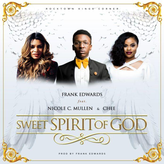 Frank Edwards ft. Nicole C. Mullen & Chee - SWEET SPIRIT OF GOD Artwork | AceWorldTeam.com