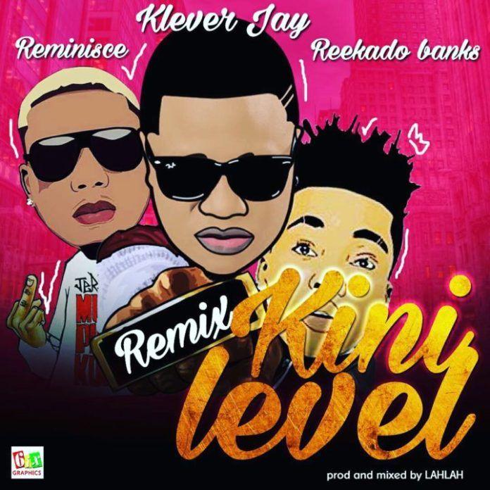 Klever Jay ft. Reminisce & Reekado Banks - KINI LEVEL Remix (prod. by LahLah) Artwork | AceWorldTeam.com