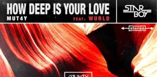 Mut4y ft. Wurld - HOW DEEP IS YOUR LOVE Artwork   AceWorldTeam.com