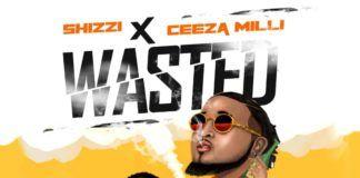 Shizzi ft. Ceeza Milli - WASTED Artwork | AceWorldTeam.com