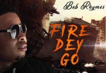 Bob Rhymes - FIRE DEY GO (prod. by Preskido) Artwork | AceWorldTeam.com