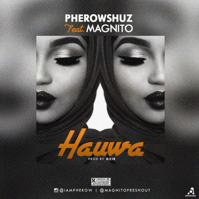 Pherowshuz ft. Magnito - HAUWA (prod. by GZik) Artwork | AceWorldTeam.com