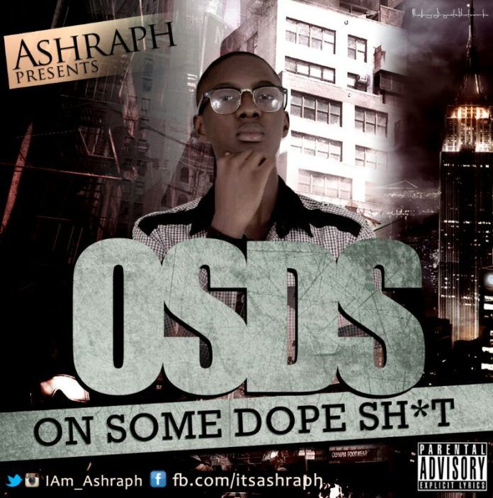 Ashraph - ON SOME DOPE SHT [OSDS ~ Mixtape] | AceWorldTeam.com