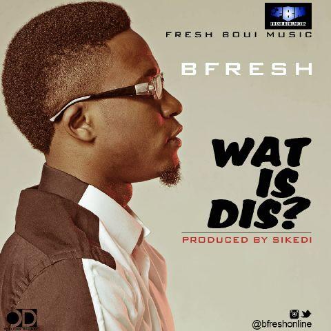 B'Fresh - WAT IS THIS [prod. by Sikedi] Artwork | AceWorldTeam.com