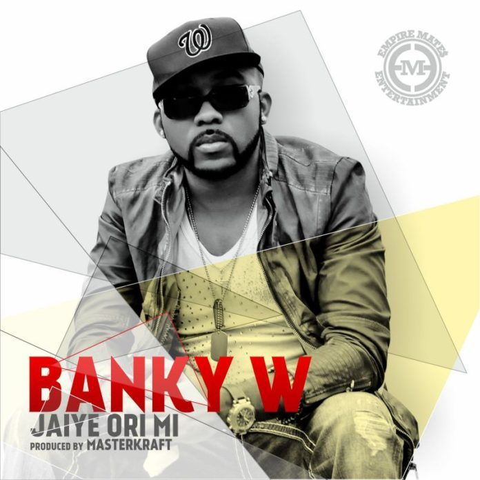 Banky W - JAIYE ORI MI [prod. by MasterKraft] Artwork   AceWorldTeam.com