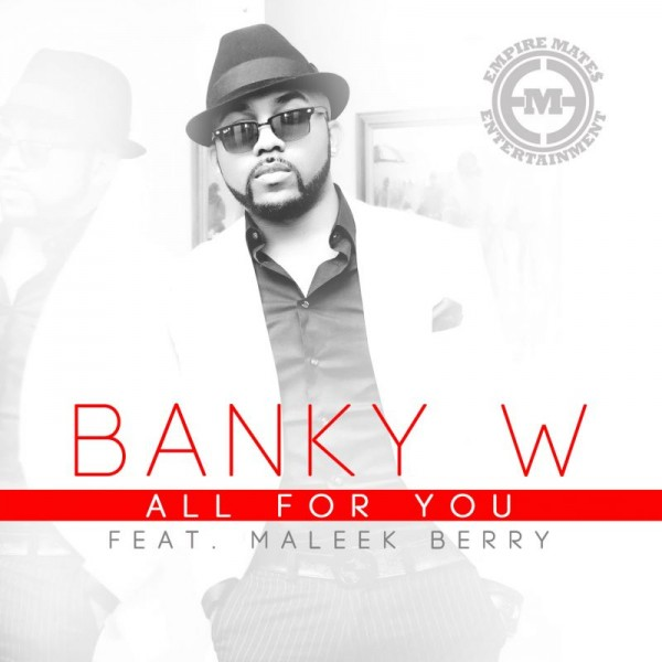 Banky W ft. Maleek Berry - ALL FOR YOU [prod. by Maleek Berry] Artwork | AceWorldTeam.com