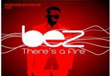 Bez - THERE'S A FIRE [prod. by Cobhams Asuquo] Artwork | AceWorldTeam.com