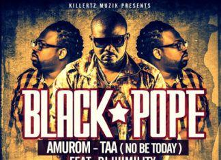 Black Pope ft. DJ Humility - AMUROM-TAA [No Be Today] Artwork | AceWorldTeam.com