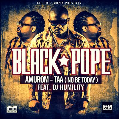 Black Pope ft. DJ Humility - AMUROM-TAA [No Be Today] Artwork | AceWorldTeam.com