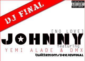 DJ Final ft. Yemi Alade & DMX - JOHNNY [No Love] Artwork | AceWorldTeam.com