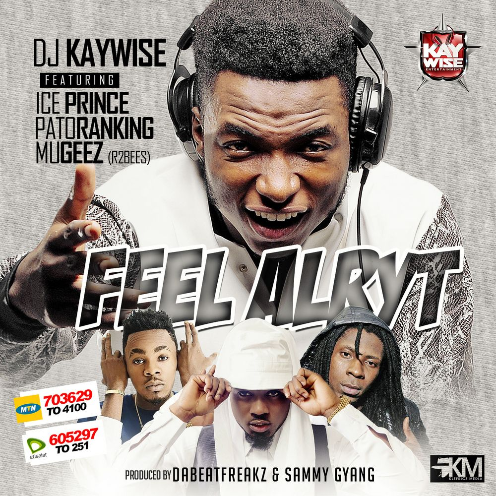 DJ Kaywise ft  Ice Prince, Patoranking & Mugeez [of R2Bees] - FEEL