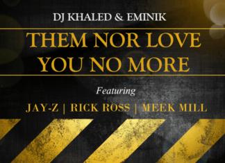 DJ Khaled & Eminik ft. Jay-Z, Rick Ross, Meek Mill - THEM NOR LOVE YOU NO MORE Artwork | AceWorldTeam.com