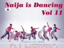 DJ Mewsic - NAIJA IS DANCING Mixtape Vol. 11 Artwork | AceWorldTeam.com