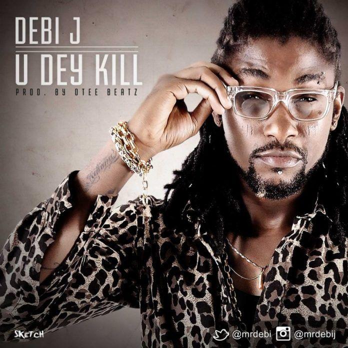 Debi J - U DEY KILL [prod. by O'Tee Beatz] Artwork | AceWorldTeam.com