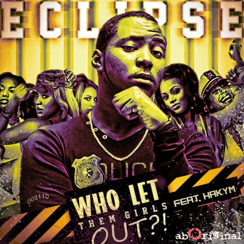 Eclipse ft. Hakym the Dream - WHO LET THEM GIRLS OUT Artwork | AceWorldTeam.com