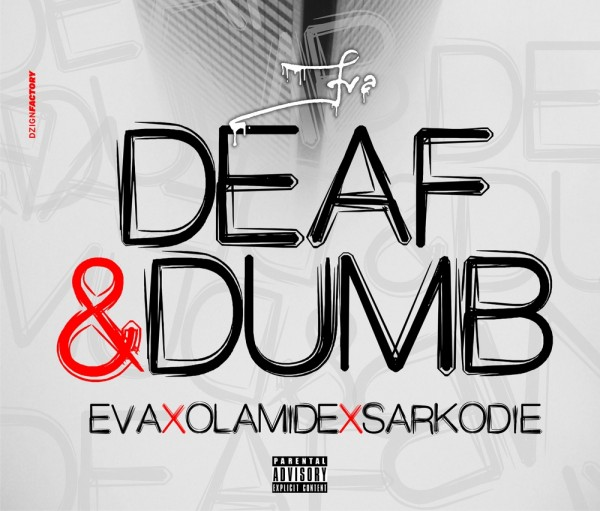 Eva Alordiah ft. Olamide & Sarkodie - DEAF & DUMB [prod. by Gray Jon'z] Artwork | AceWorldTeam.com