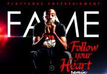 Fame ft. Terry tha Rapman & Erigga - FOLLOW YOUR HEART [Remix] Artwork | AceWorldTeam.com