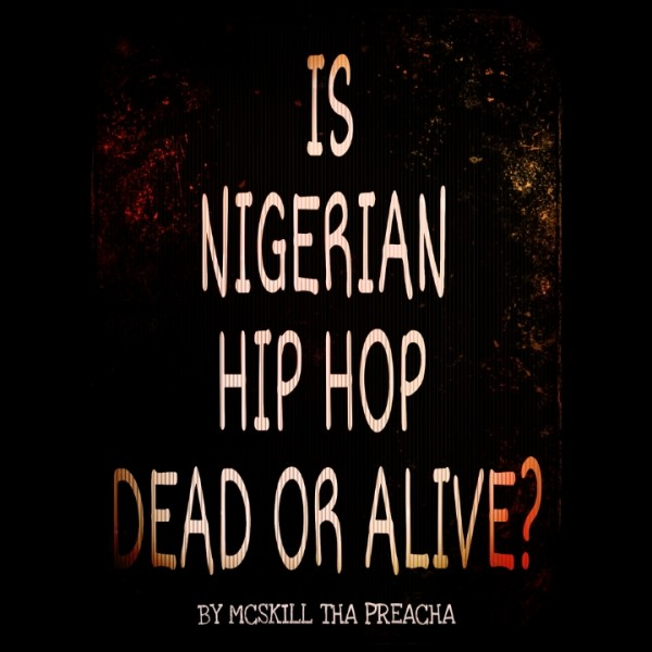 IS NIGERIAN HIP-HOP DEAD OR ALIVE ...by MCskill ThaPreacha Artwork | AceWorldTeam.com