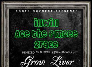 Illwill ft. Ace ThaEmcee & 2face Idibia – GROW LIVER Artwork | AceWorldTeam.com
