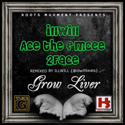 Illwill ft. Ace ThaEmcee & 2face Idibia – GROW LIVER Artwork   AceWorldTeam.com