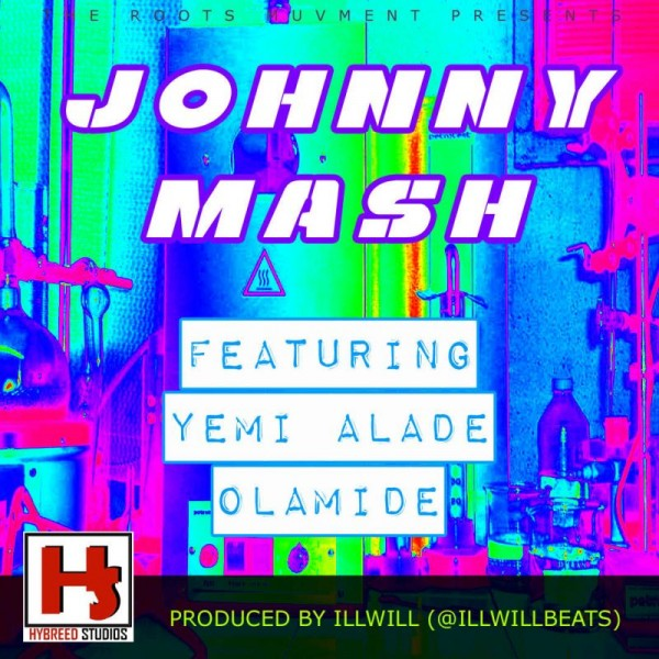 Illwill ft. Yemi Alade & Olamide - JOHNNY MASH Artwork | AceWorldTeam.com