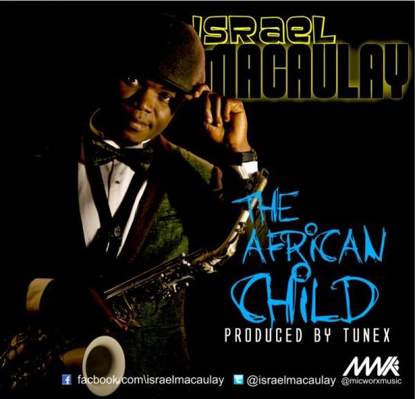 Israel Macaulay - THE AFRICAN CHILD [prod. by Tunex] Artwork | AceWorldTeam.com