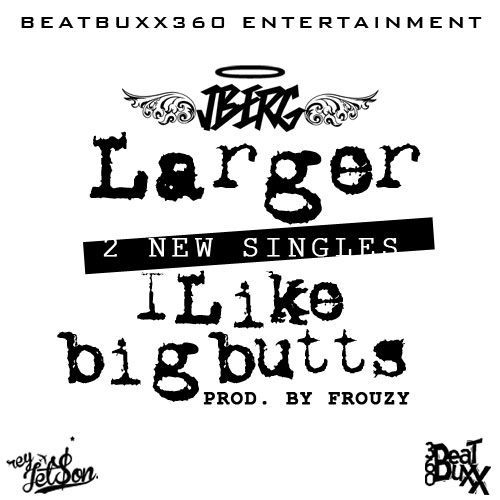 J. Berg - LARGER + I LIKE BIG BUTTS Artwork | AceWorldTeam.com