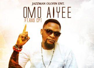Jazzman Olofin ft. Ras CPT - OMO AIYEE [prod. by K-Solo] Artwork   AceWorldTeam.com