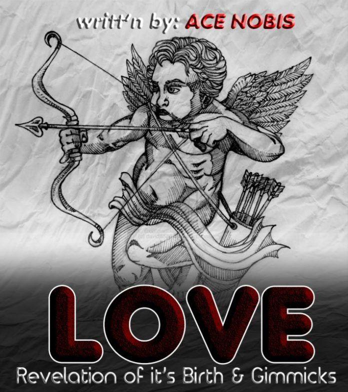 LOVE _ Revelation of it's Birth & Gimmicks ...writt'n by Ace Nobis Artwork   AceWorldTeam.com