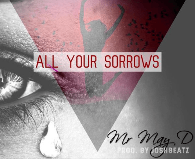 May D - ALL YOUR SORROWS [prod. by Joshbeatz] Artwork | AceWorldTeam.com