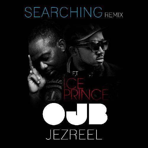 OJB Jezreel ft. Ice Prince - SEARCHING Remix Artwork | AceWorldTeam.com