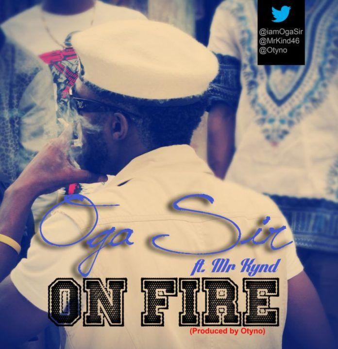 Oga Sir ft. Mr. Kynd - ON FIRE [prod. by Otyno] Artwork | AceWorldTeam.com
