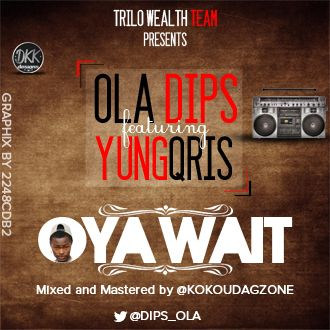 Ola Dips ft. YungQris - OYA WAIT Artwork | AceWorldTeam.com