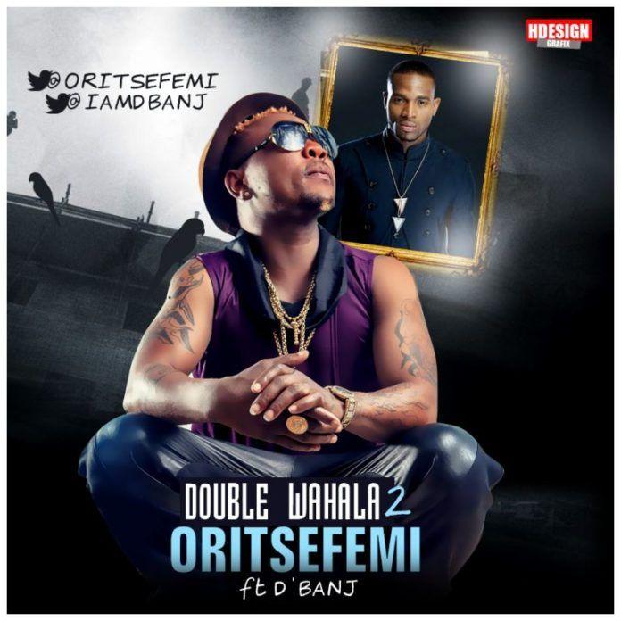 Oritse Femi ft. D'banj - DOUBLE WAHALA Pt. 2 Artwork | AceWorldTeam.com