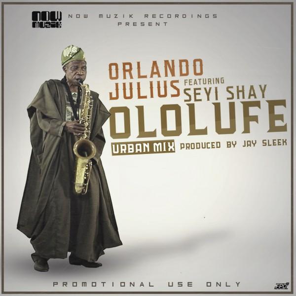 Orlando Julius ft. Seyi Shay - OLOLUFE [Urban Mix ~ prod. by J-Sleek] Artwork | AceWorldTeam.com