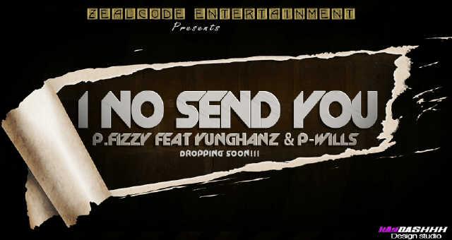 P-Fizzy ft. Yung Hanz & P-Wills - I NO SEND YOU Artwork | AceWorldTeam.com