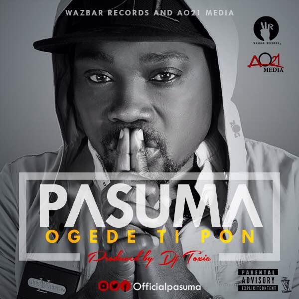 Pasuma Wonder - OGEDE TI PON [prod. by DJ Toxiq-A] Artwork | AceWorldTeam.com