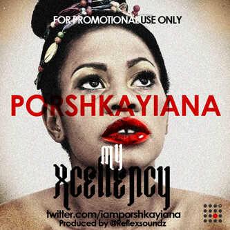Porshkayiana - MY XCELLENCY [prod. by Reflex Soundz] Artwork | AceWorldTeam.com