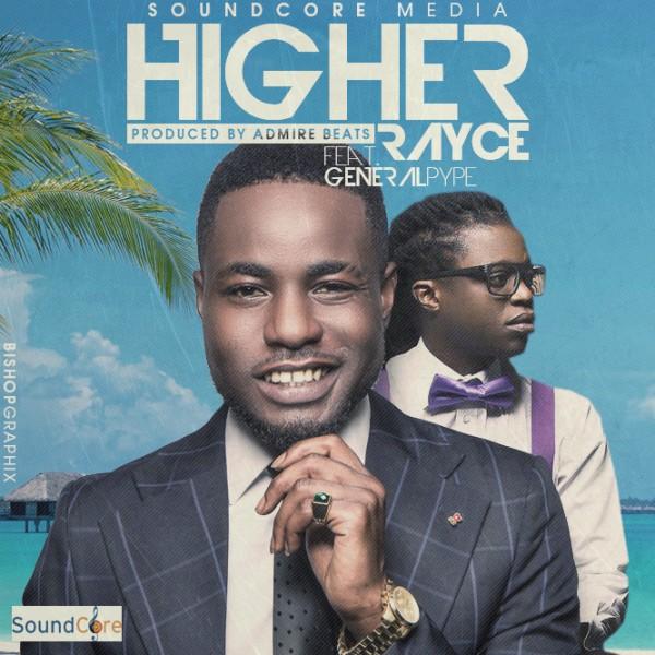 Rayce ft. General Pype - HIGHER [prod. by Admire Beats] Artwork | AceWorldTeam.com