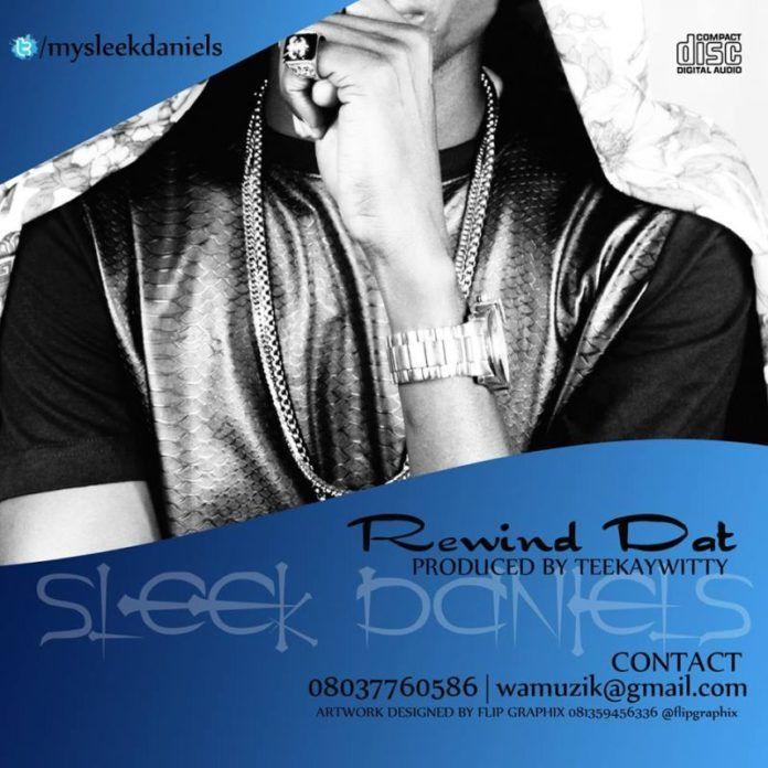Sleek Daniels - REWIND DAT [As E Dey Hot ~ prod. by TeekayWitty] Artwork | AceWorldTeam.com