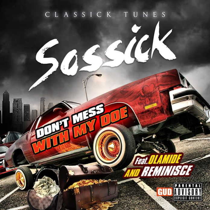 Sossick ft. Olamide & Reminisce - DON'T MESS WITH MY DOE Artwork | AceWorldTeam.com