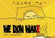 SugarCane - WE DON WAKE [prod. by Antras] Artwork | AceWorldTeam.com