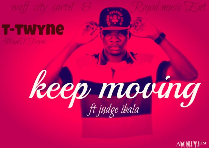 T-Twyne ft. Judge Ibala - KEEP MOVING Artwork | AceWorldTeam.com