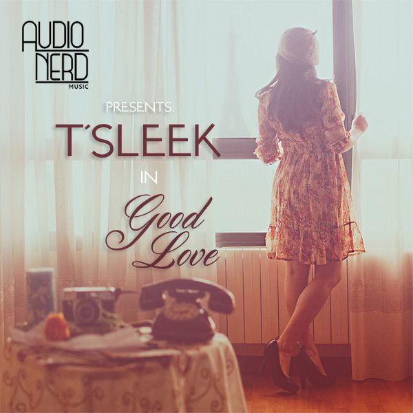 T'Sleek - GOOD LOVE Artwork   AceWorldTeam.com