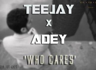 TeeJay ft. Adey - WHO CARES [prod. by Adey] Artwork | AceWorldTeam.com