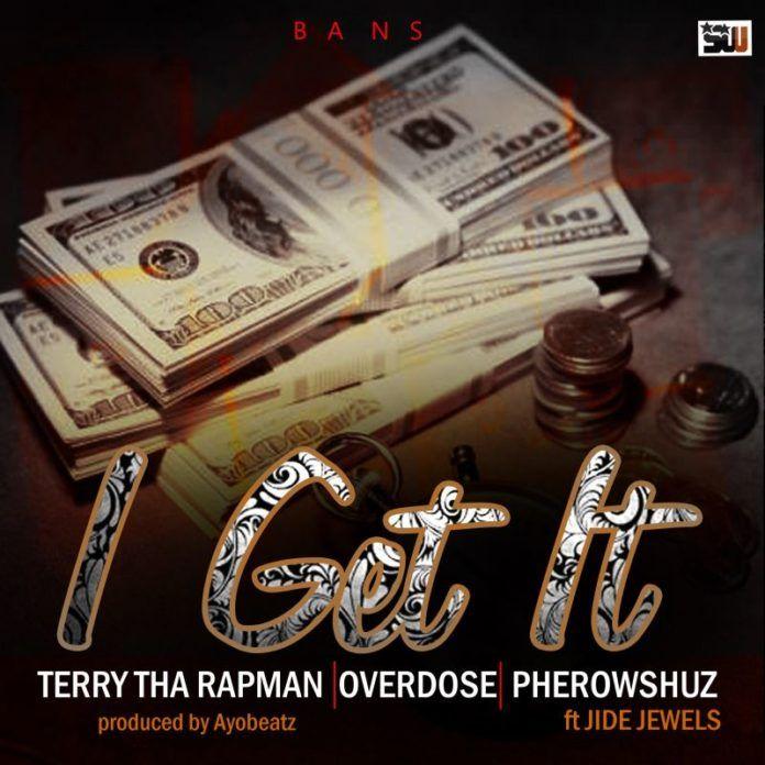 Terry tha Rapman, OverDose & Pherowshuz ft. Jide Jewels - I GET IT [prod. by AyoBeats] Artwork | AceWorldTeam.com