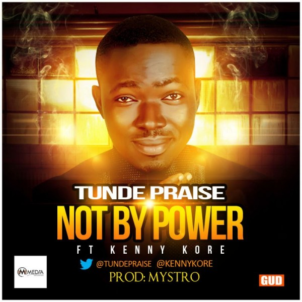 Tunde Praise ft. Kenny K'Ore - NOT BY POWER [prod. by Mystro] Artwork | AceWorldTeam.com