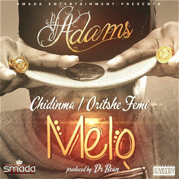 VJ Adams ft. Oritse Femi & Chidinma - MELO [prod. by Dr. Bean] Artwork | AceWorldTeam.com