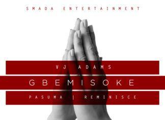 VJ Adams ft. Pasuma Wonder & Reminisce - GBEMISOKE [prod. by Tiwezi] Artwork | AceWorldTeam.com