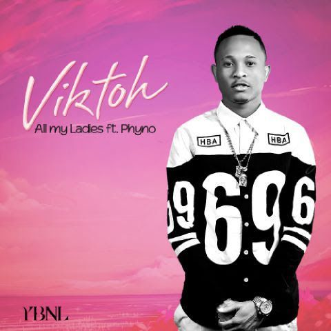 Viktoh ft. Phyno - ALL MY LADIES Artwork | AceWorldTeam.com